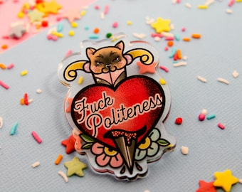 F**k Politeness!- Laser Cut Illustrated Acrylic Brooch - tattoo flash design pin collar clip SSDGM my favorite murder podcast