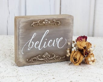 Believe sign Small inspirational signs Rustic wood decor Shabby chic style accent Housewarming gift Small gift idea Quote sign Faith sign