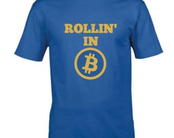 Bitcoin t-shirt, ROLLIN' IN BITCOIN tee, in various colours. Men's cryptocurrency tshirt, perfect gift for a miner, boyfriend or extrovert!