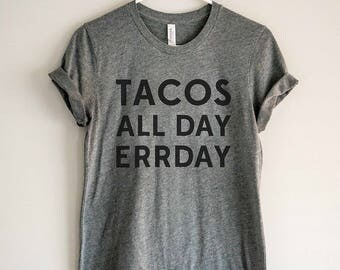 Taco Shirt - Tacos All Day Errday // Tacos T-Shirt // Foodie Shirt // Funny Taco Tee