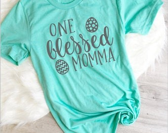 One Blessed Momma, Easter  Womens Shirt, Blessed Momma Shirt, Momma Easter Tee, Mommy and Me, Mom Shirt, Lucky Blessed, Momma, He Is Risen