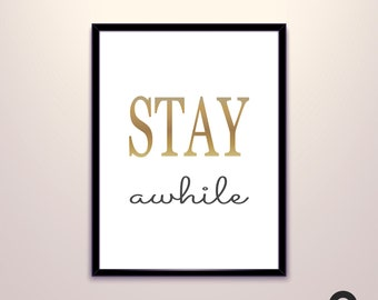 Stay awhile Poster - Typography print, black & white, wall art, minimalist, gold, black and white prints, wall decor art, print