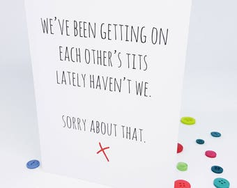 We've Been Getting On Each Other's Tits Lately. Sorry Card