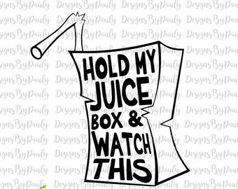 Hold my Juice Box and watch this design png jpeg svg downloadable design shirt