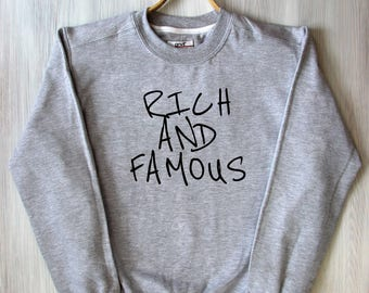 Rich And Famous Sweat Funny Humorous Star Slogan Tumblr Sweatshirt