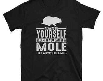Mole Shirt - Always Be Yourself - Mole Gift T-Shirt Spirit Animal Totem Tee