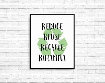 Broad City Reduce Reuse Recycle Rihanna 8x10 Printable