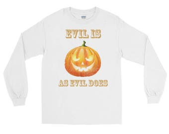 Funny Evil Is As Evil Does Long Sleeve T-Shirt