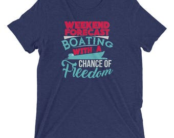 Boating Shirt - Weekend Forecast Boating with A Chance of Freedom - Boating T-shirt - Boating Tshirt - Boating Unisex T Shirt - Boater gift
