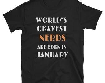 Geek Shirt - World's Okayest Nerds Are Born In January - Nerd Birthday Shirt - Nerd Shirt - Funny Shirt - Geeks Tshirt - Unisex T-Shirt