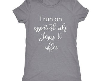 I Run on essential oils, Jesus, and coffee | Essential Oils Shirt | doTERRA | Young Living