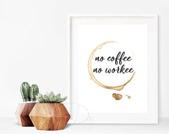 No coffee No Workee, motivate printable, quote prints, leave print, inspirational quotes, lettering