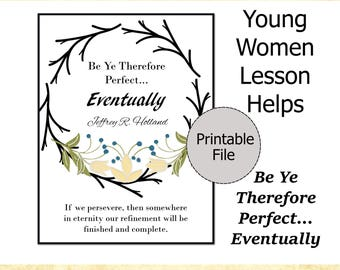 Young Women Lesson Helps, Young Women Printable, Young Women Handout, LDS Printable, Be Ye Therefore Perfect, Jeffrey R Holland Quote