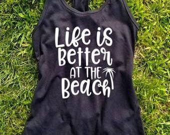 Life Is Better At The Beach Tank Top, Beach Tank Top, Beach Shirt, Gift, Summertime, Cute Summer Shirt, Summer Ocean Life, Mom Life