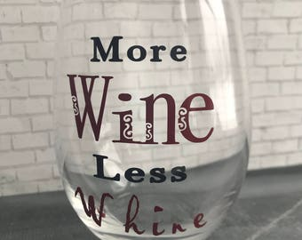 Custom Wine Glass- More Wine Less Whine- Teacher Wine Glass- Teacher Gift- Mom Wine Glass- Mom Gift- Birthday Gift- Holiday Gift