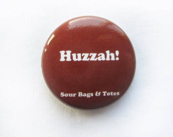 "ON SALE Sour Bags & Totes Expression pins, ""Huzzah! "" 1"" pin in Maroon"