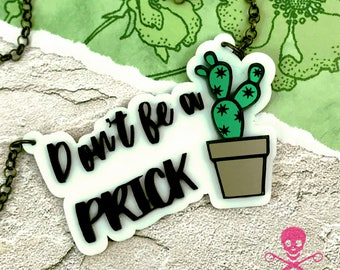 Don't Be a Prick - Laser Cut Acrylic Necklace - Cactus - Desert - Humorous