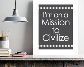 Mission To Civilize, Office Wall Art, The Newsroom, TV quote print, dorm wall art, graduation gift, typography wall art, funny quote print