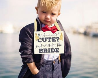 Think I'm Cute? Just Wait for The Bride Sign | Flower Girl Ring Bearer Banner Handmade USA Paper 1311 BW
