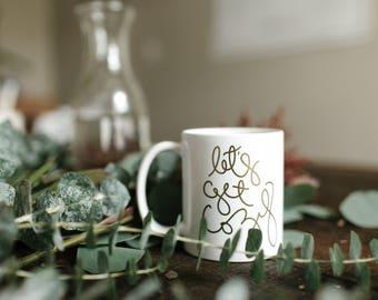 Gift for Her, Gold Foil Mug, Cozy Mug, Lets get cozy,  Cute Mug, Coffee Mug, Girlfriend Gift, Wife Gift, hand lettered mug, cuddle, snuggle