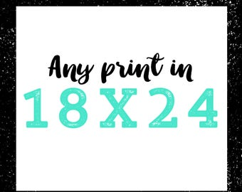 Any Print in 18x24 Inch