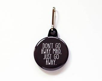 Don't Go Away Mad Zipper pull, Just Go Away Zipper charm, Stocking stuffer, backpack zipper pull, funny, humor, black, zipper pull (7757)