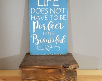 Life Does Not Have to be Perfect to be Beautiful- Hand Painted, Rustic, Vintage looking