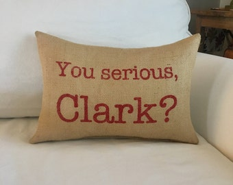 Burlap Pillow / Funny Christmas Pillow / Vacation / Cousin Eddie / You Serious, Clark?