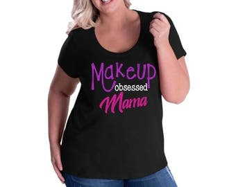 3D+ Mascara - Makeup Obsessed Mama - Unique Shirt - Glitter - Ladies Clothing - Southern - Custom - Plus Size - Make up Lover - Live Love