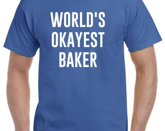 Baker Shirt-World's Okayest Baker T Shirt Gift for Baker Men Women