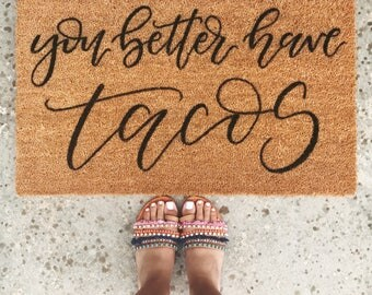 You Better Have Tacos // Hand Lettered Doormat