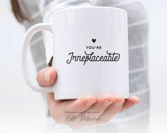 Love Mug Girlfriend Mug Mug for Wife Mug  Co-Worker Mug Love Mug You're Irreplaceable Mug Heart Mug Cute Mug Coffee Mug Love Cute Gift 8.