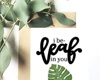 I be-leaf in you - Greeting Card