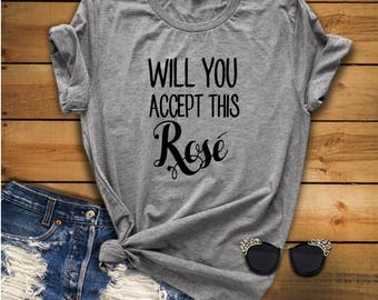 Will you accept this rose, The Bachelor, The Bachelorette, Rose Vibes, Give me Wine, Wine Please, Funny Wine Shirt, Wine T Shirt, Wine Shirt