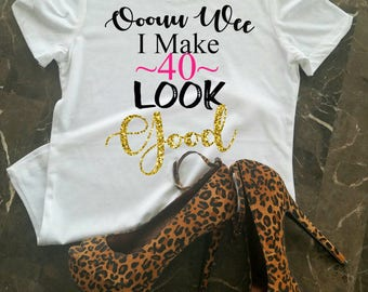 40th Birthday Shirt For Her, I Make 40 Look Good, 40th Birthday Gift, Birthday Shirt, Birthday Girl, Black and Gold Shirt