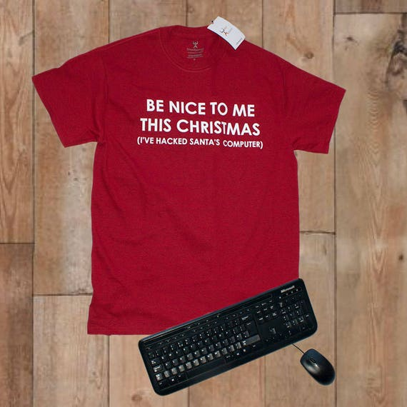 Christmas Jumper computer programmer Be Nice To Me I Hacked Santa's computer crew neck t-shirt Christmas Gift  men red S to 2XL nerd techie