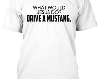 WWJD? Drive a Mustang Shirt