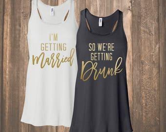 I'm Getting Married / So We're Getting Drunk Flowy Tank Top   Wedding Shirt   Wedding Tank   Bridesmaid Shirt   Bridesmaid Tank