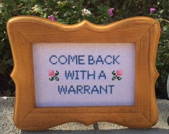 Come Back With A Warrant 4 x 6 Cross Stitch in Walnut Frame