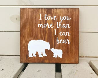 I Love You More Than I Can Bear - Wooden Sign