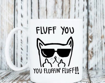 FLUFF YOU - You Fluffing FLUFF Cat Mug - Cat Coffee Cup - Cat Gifts - Crazy Cat Lady - Funny Coffee Mugs - Cat Lovers Mug - White Coffee Mug