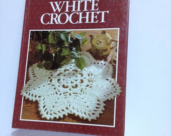 Vintage White Crochet Book of Crochet Patterns Craft Lessons & Gift Tutorial, Stitch Techniques, Better Homes and Gardens Craft Book Ideas