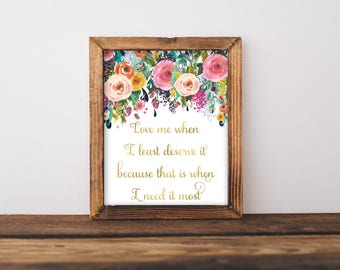 Love Me When I Least Deserve It Because That Is When I Need It Most, Girls Room Decor, Floral Wall Art, Love Me Print, Antique  Art, Gold