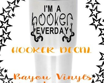 I'm a hooker everyday decal, Fishing decal, Yeti decal for men, Tumbler decal, Fish decal, Decal for men, Fisherman, Adult humor