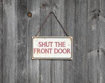 Father's Day Gift-Shut the Front Door Sign- Front Door Sign-Funny Sign - Funny Signs - Rustic Sign - Vintage Sign -Funny Wall Decor-Wall Art