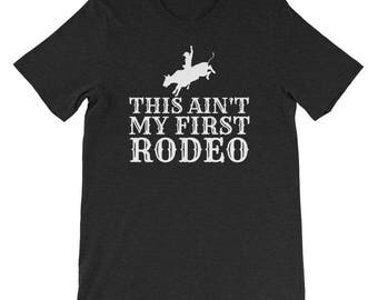 Rodeo Shirt - Texas Rodeo - This Ain't My First Rodeo Cute Funny Shirt For Men Women - Cowboy Shirt - Cowgirl Shirt