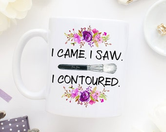 I Came I Saw I Contoured Mug,Makeup Mug,Contouring Mug,Makeup Brush Mug,Girly Mugs,Makeup Quotes,Slay Mug,Makeup Addict,Make Up Mug