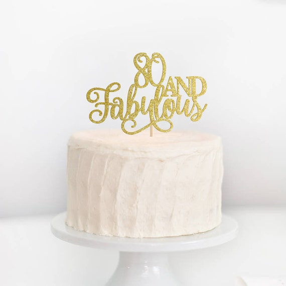 80 And Fabulous Cake Topper 80th Birthday Cake Topper Happy 80th