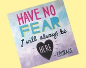 Have no fear I will always be here. Courage print, Quote, Slogan, Motivational, Inspirational, You got this, Best friend gift, Square print