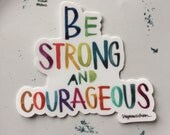 be strong and courageous - 3 x 2.75 inch vinyl weatherproof sticker
